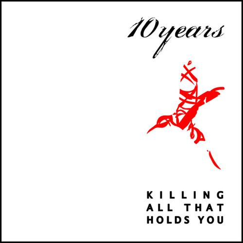 10 YEARS - Killing All That Holds You cover