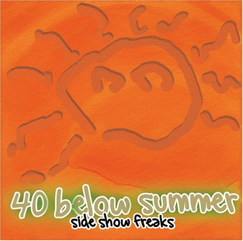 40 BELOW SUMMER - Side Show Freaks cover