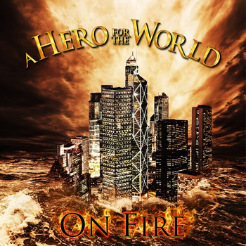 A HERO FOR THE WORLD - On Fire cover