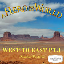 A HERO FOR THE WORLD - West to East Pt.1 Frontier Vigilante: Epic Acoustic Edition cover
