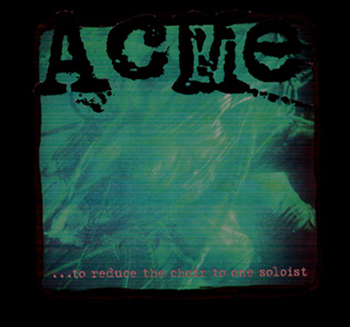 ACME - ...To Reduce the Choir to One Soloist cover