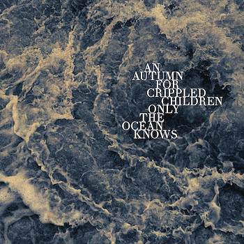 AN AUTUMN FOR CRIPPLED CHILDREN - Only the Ocean Knows cover