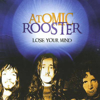 ATOMIC ROOSTER - Lose Your Mind cover