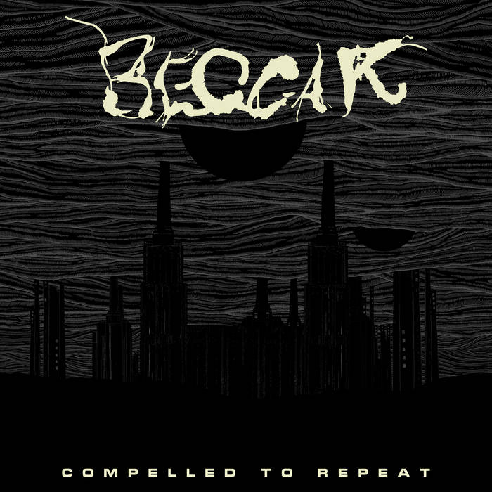 BEGGAR - Compelled To Repeat cover