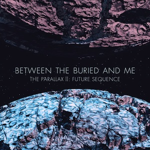 BETWEEN THE BURIED AND ME - The Parallax II: Future Sequence cover 