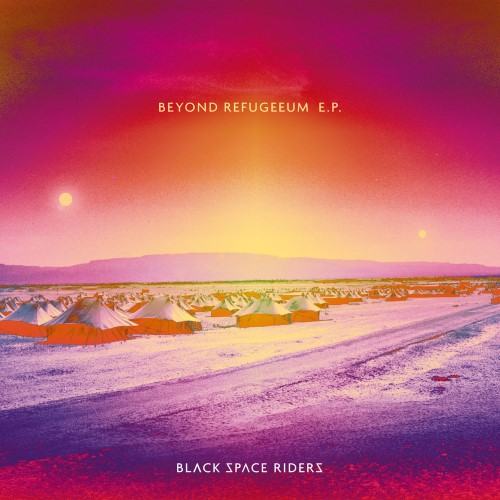 BLACK SPACE RIDERS - Beyond Refugeeum E.P. cover