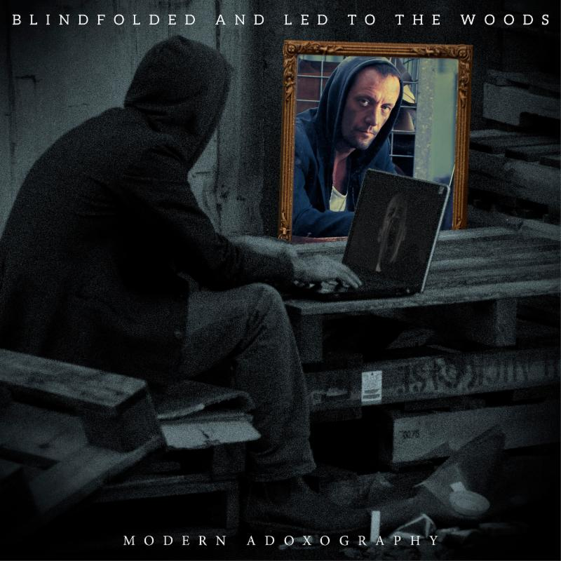 BLINDFOLDED AND LED TO THE WOODS - Modern Adoxography cover