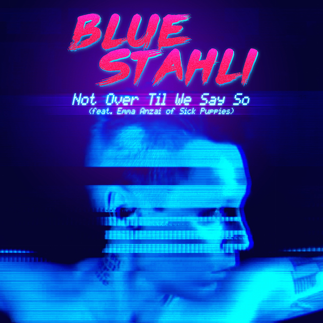 BLUE STAHLI - Not Over Till We Say So cover
