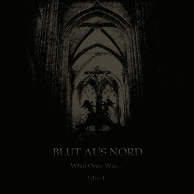 BLUT AUS NORD - What Once Was... Liber I cover