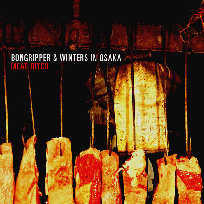 BONGRIPPER - Meat Ditch (with Winters In Osaka) cover