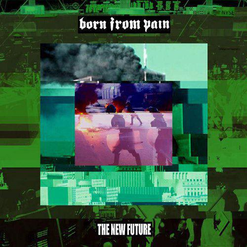 BORN FROM PAIN - The New Future cover