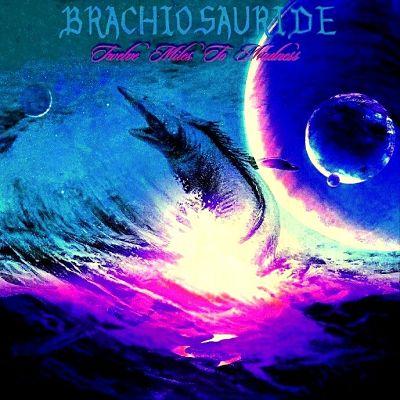BRACHIOSAURIDE - Twelve Miles to Madness cover