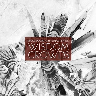 BRUCE SOORD WITH JONAS RENKSE - Wisdom of Crowds cover