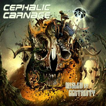 CEPHALIC CARNAGE - Misled by Certainty cover