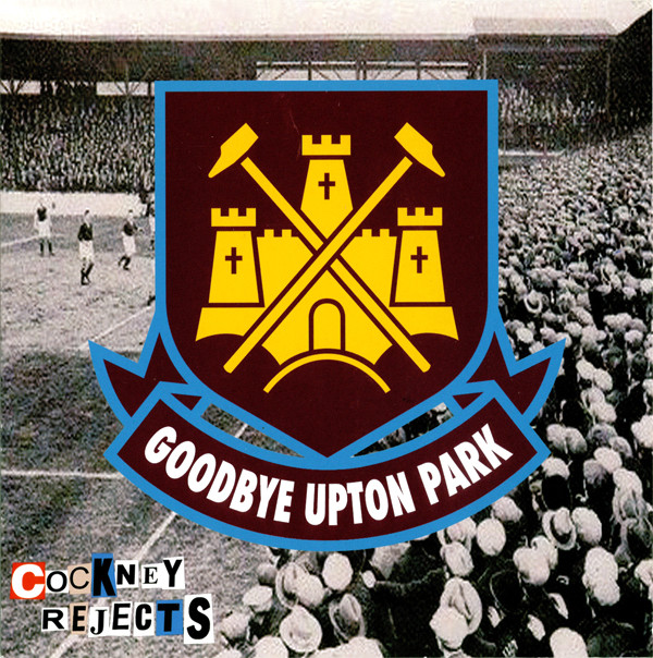 COCKNEY REJECTS - Goodbye Upton Park cover
