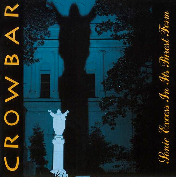 CROWBAR - Sonic Excess In Its Purest Form cover
