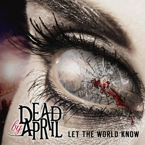 DEAD BY APRIL - Let the World Know cover