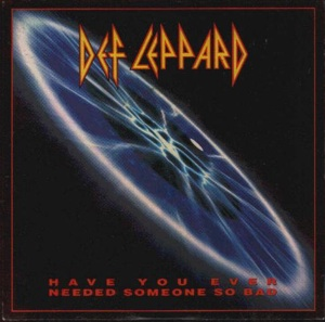 DEF LEPPARD - Have You Ever Needed Someone So Bad cover