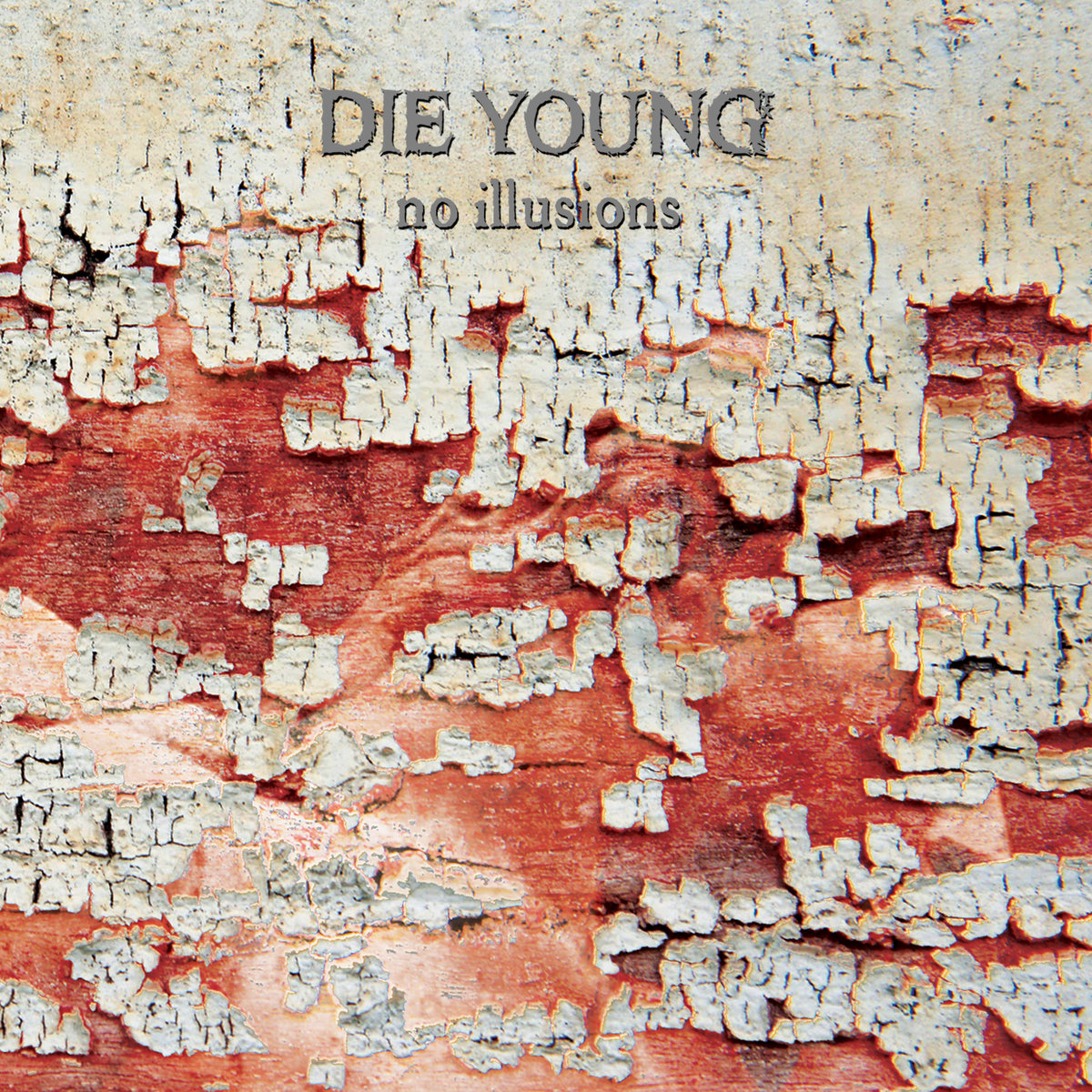 DIE YOUNG (TX) - No Illusions cover