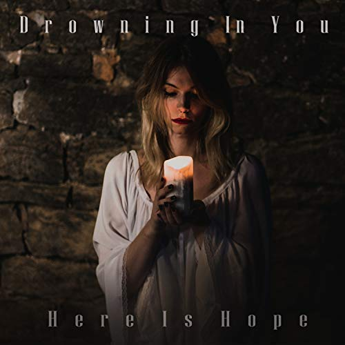DROWNING IN YOU - Here Is Hope cover