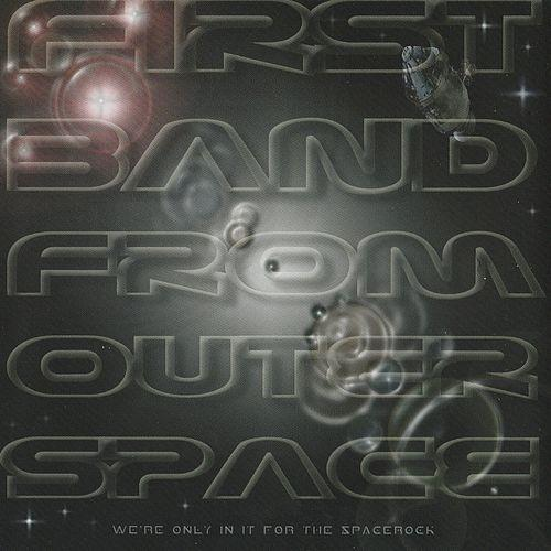 FIRST BAND FROM OUTER SPACE - We're Only in It for the Spacerock cover