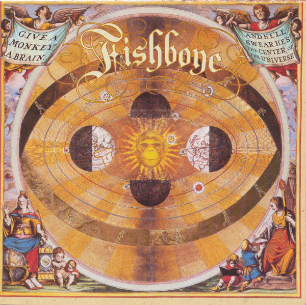 FISHBONE - Give a Monkey a Brain and He'll Swear He's the Center of the Universe cover