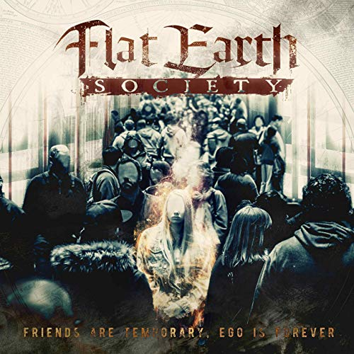 FLAT EARTH SOCIETY - Friends Are Temporary, Ego Is Forever cover