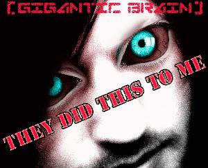 GIGANTIC BRAIN - They Did This To Me cover