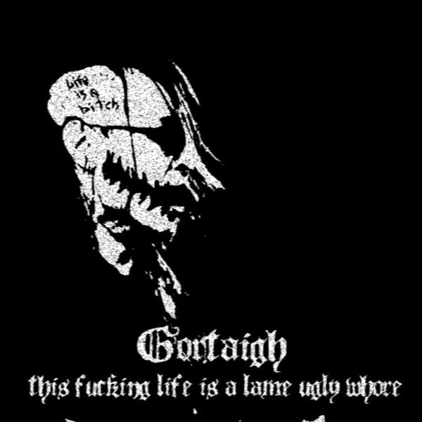 GORTAIGH - This Fucking Life Is A Lame Ugly Whore cover