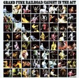 GRAND FUNK RAILROAD - Caught in the Act cover