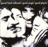 GRAND FUNK RAILROAD - Good Singin', Good Playin' cover