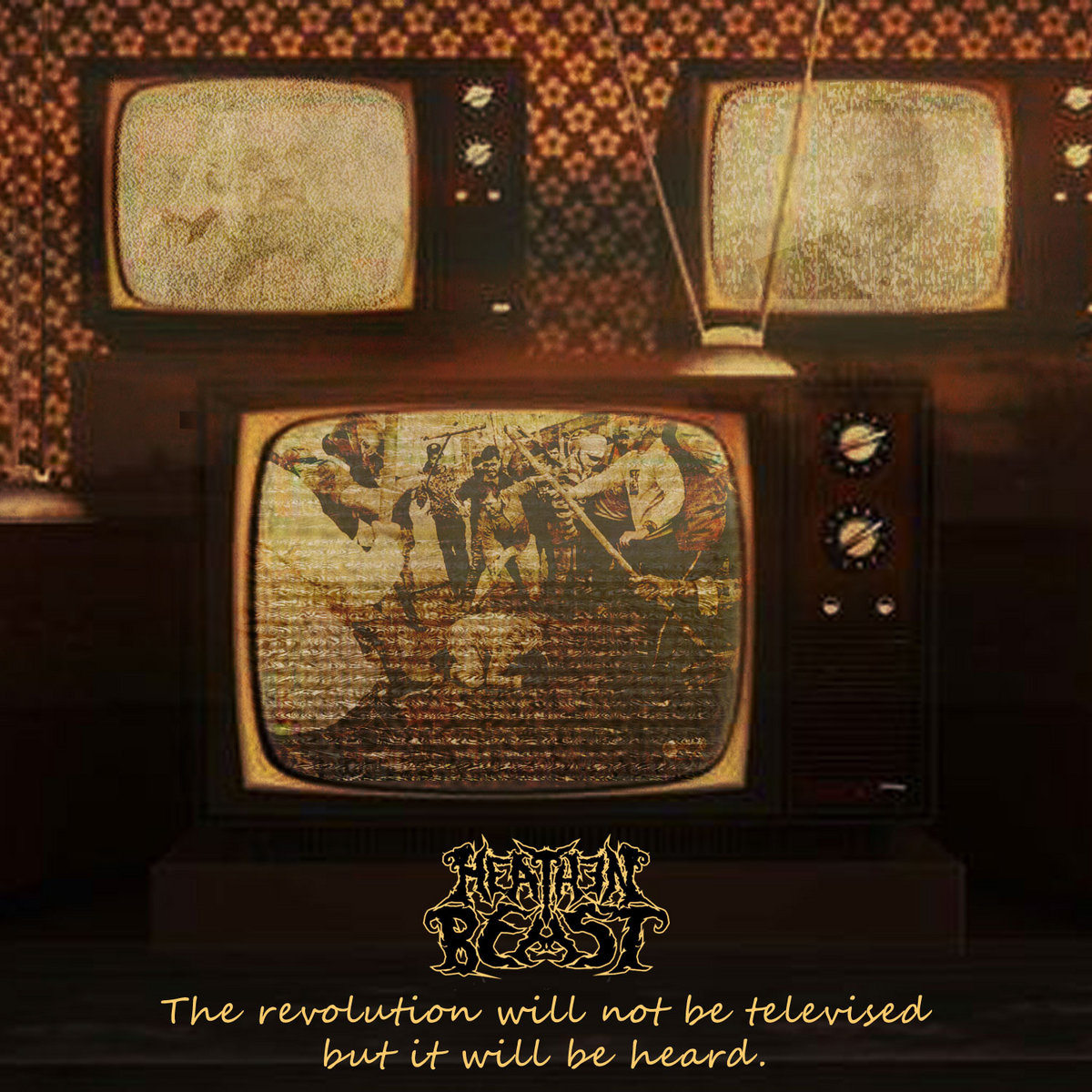 HEATHEN BEAST - The Revolution Will Not Be Televised But It Will Be Heard cover