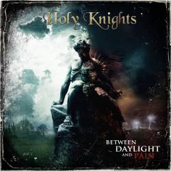 HOLY KNIGHTS - Between Daylight and Pain cover 