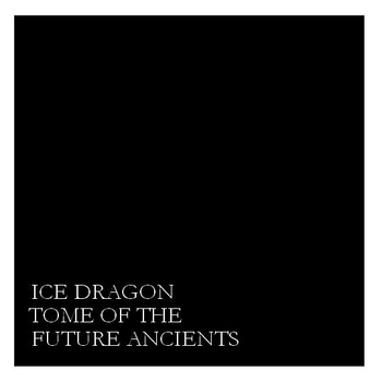 ICE DRAGON - Tome of the Future Ancients cover
