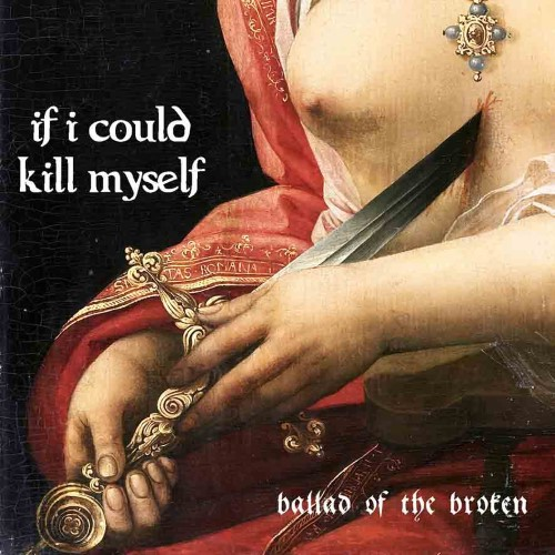 IF I COULD KILL MYSELF - Ballad of the Broken cover