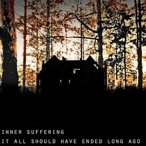 INNER SUFFERING - It All Should Have Ended Long Ago cover