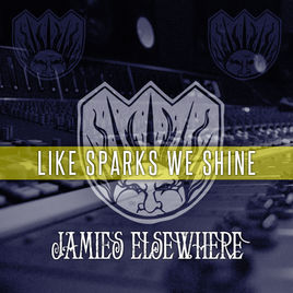 JAMIE'S ELSEWHERE - Like Sparks We Shine cover