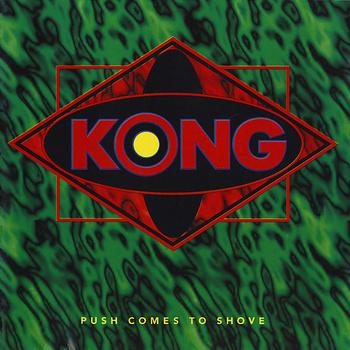 KONG - Push Comes to Shove cover