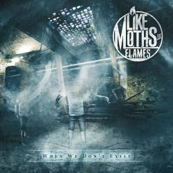 LIKE MOTHS TO FLAMES - When We Don't Exist cover