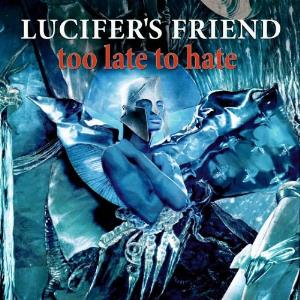 LUCIFER'S FRIEND - Too Late To Hate cover