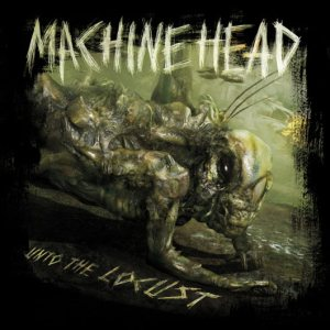 MACHINE HEAD - Unto the Locust cover