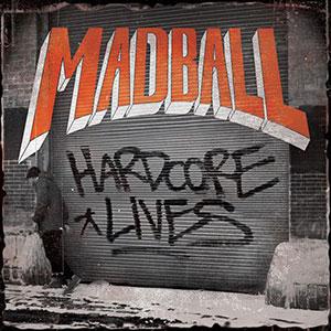 MADBALL - Hardcore Lives cover