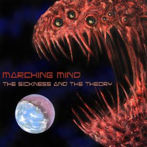 MARCHING MIND - The Sickness And The Theory cover