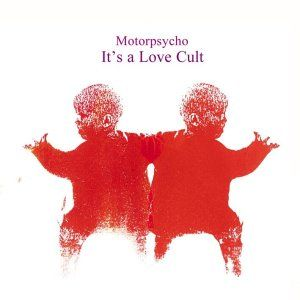 MOTORPSYCHO - It's a Love Cult cover
