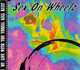 MY LIFE WITH THE THRILL KILL KULT - Sex on Wheelz cover