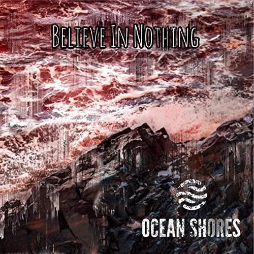 OCEAN SHORES - Believe In Nothing cover