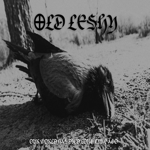 OLD LESHY - Our World has Died Long Time Ago cover