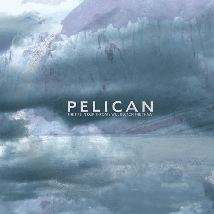 PELICAN - The Fire In Our Throats Will Beckon The Thaw cover