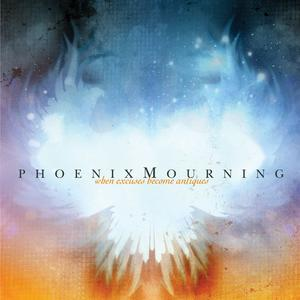 PHOENIX MOURNING - When Excuses Become Antiques cover