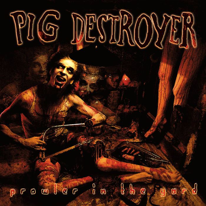PIG DESTROYER - Prowler in the Yard cover